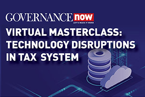 Governance Now Tech Masterclass: Technology Disruptions in Tax System